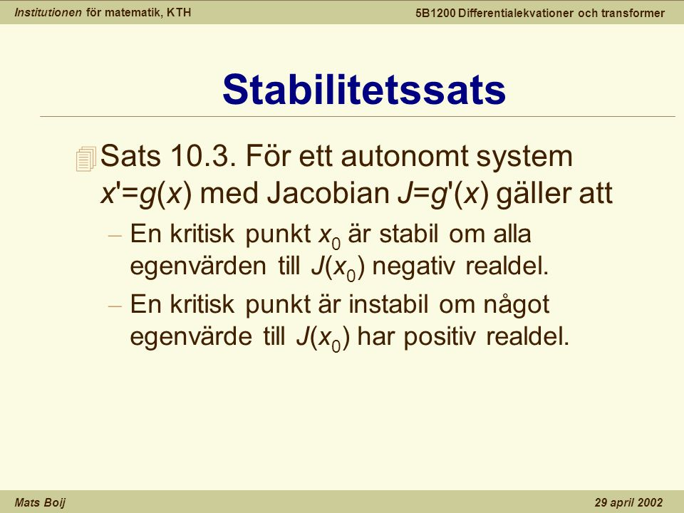 Institutionen för matematik, KTH Mats Boij 5B1200 Differentialekvationer och transformer 29 april 2002 4 Sats 10.3.