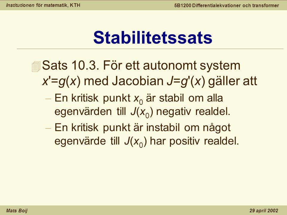 Institutionen för matematik, KTH Mats Boij 5B1200 Differentialekvationer och transformer 29 april 2002 4 Sats 10.3. För ett autonomt system x'=g(x) me