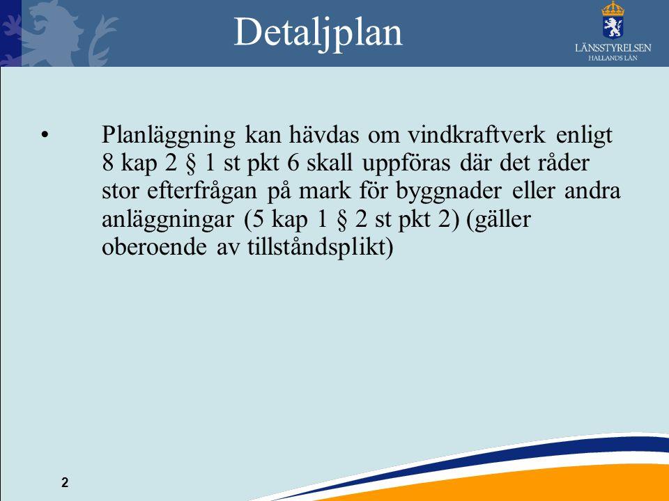 2 Detaljplan Planläggning kan hävdas om vindkraftverk enligt 8 kap 2 § 1 st pkt 6 skall uppföras där det råder stor efterfrågan på mark för byggnader eller andra anläggningar (5 kap 1 § 2 st pkt 2) (gäller oberoende av tillståndsplikt)
