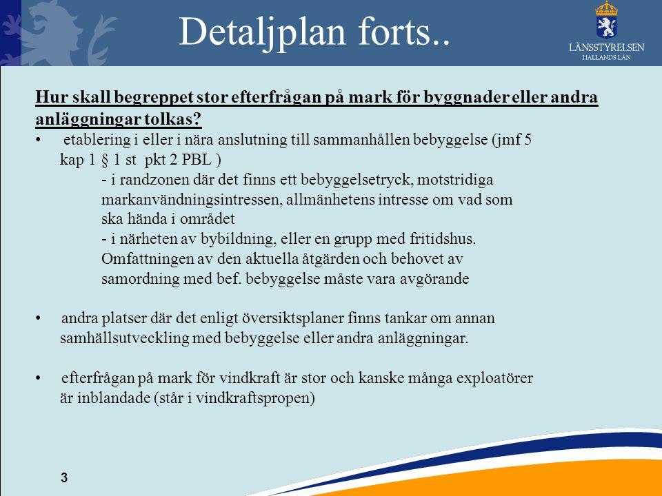 3 Detaljplan forts.. Hur skall begreppet stor efterfrågan på mark för byggnader eller andra anläggningar tolkas? etablering i eller i nära anslutning