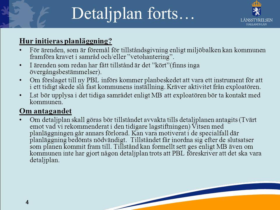 4 Detaljplan forts… Hur initieras planläggning? För ärenden, som är föremål för tillståndsgivning enligt miljöbalken kan kommunen framföra kravet i sa
