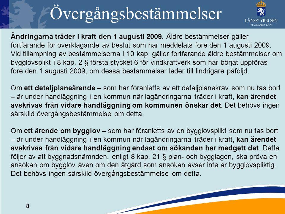 8 Övergångsbestämmelser Ändringarna träder i kraft den 1 augusti 2009. Äldre bestämmelser gäller fortfarande för överklagande av beslut som har meddel