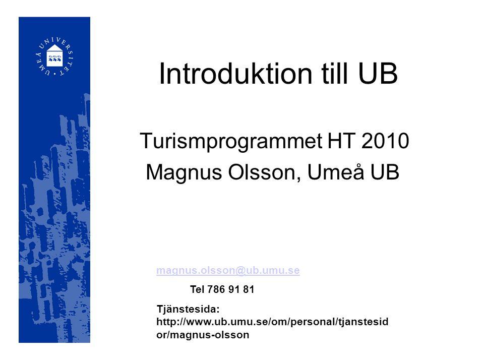 Introduktion till UB Turismprogrammet HT 2010 Magnus Olsson, Umeå UB magnus.olsson@ub.umu.se Tel 786 91 81 Tjänstesida: http://www.ub.umu.se/om/personal/tjanstesid or/magnus-olsson
