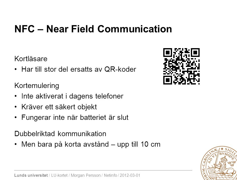 Lunds universitet / LU-kortet / Morgan Persson / Netinfo / 2012-03-01 NFC – Near Field Communication Kortläsare Har till stor del ersatts av QR-koder