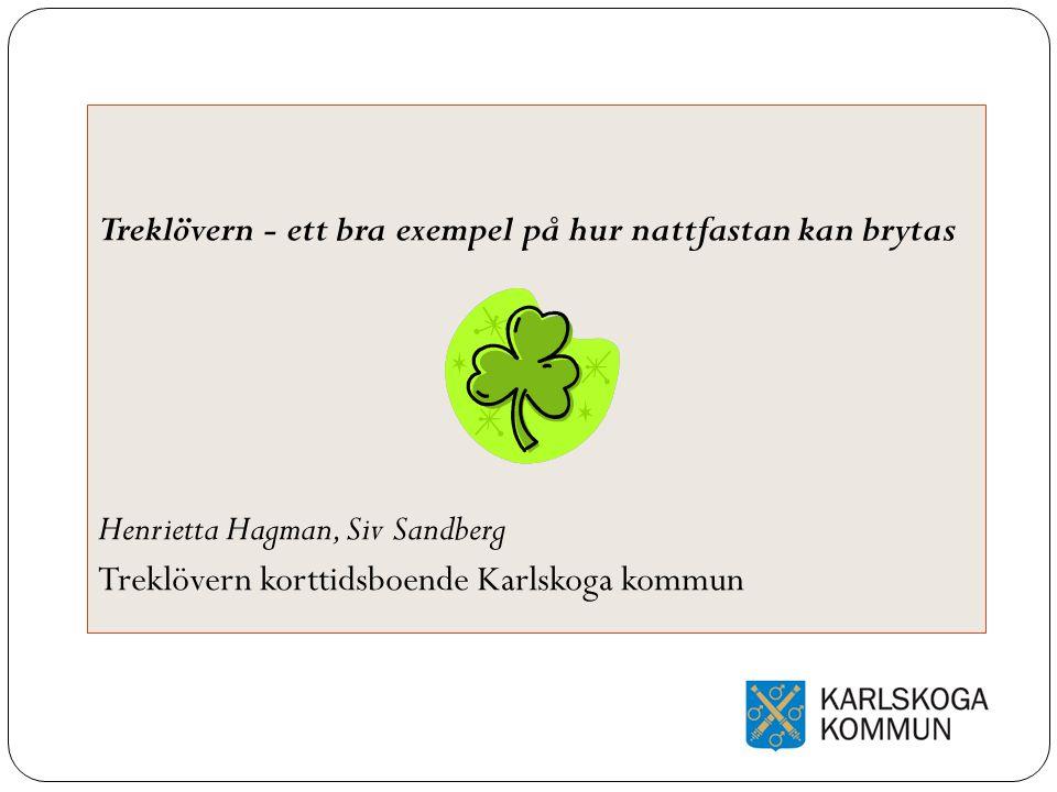 Treklövern - ett bra exempel på hur nattfastan kan brytas Henrietta Hagman, Siv Sandberg Treklövern korttidsboende Karlskoga kommun
