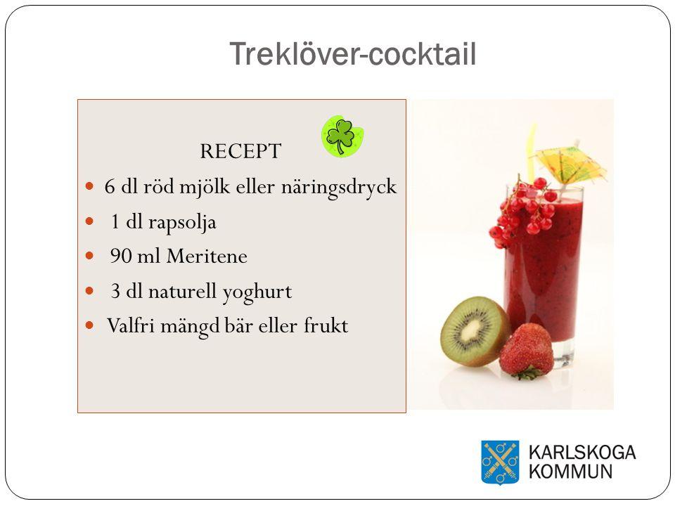 Treklöver-cocktail RECEPT 6 dl röd mjölk eller näringsdryck 1 dl rapsolja 90 ml Meritene 3 dl naturell yoghurt Valfri mängd bär eller frukt