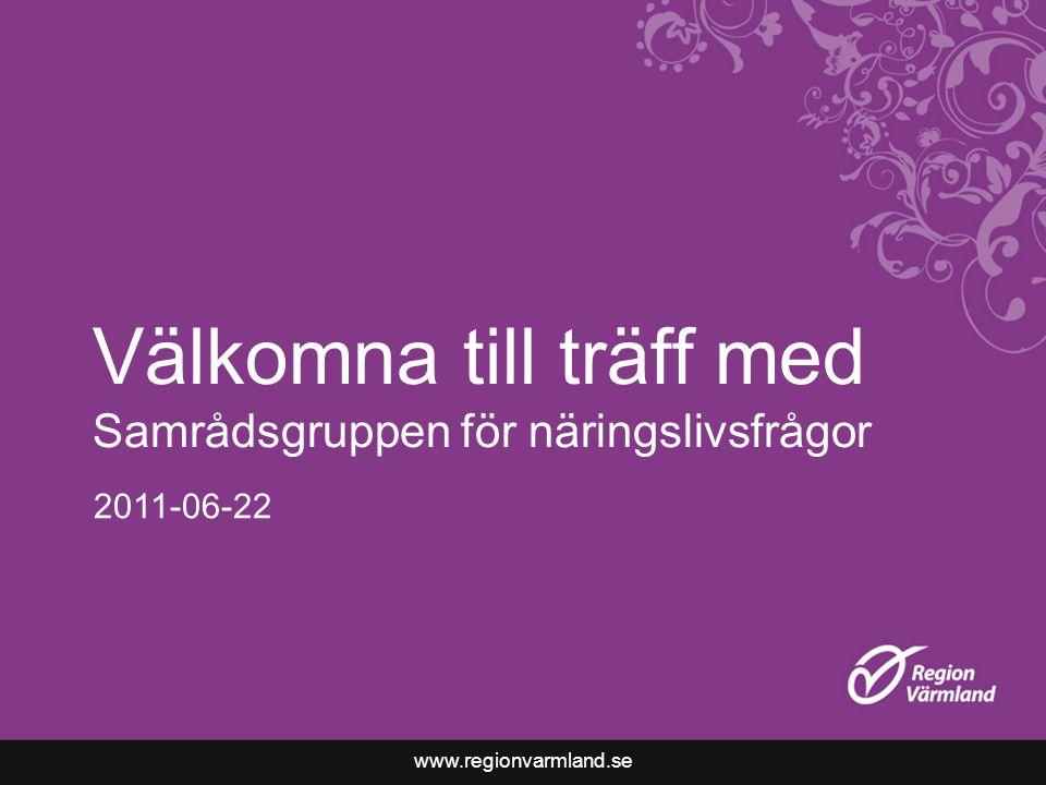 www.regionvarmland.se Välkomna till träff med Samrådsgruppen för näringslivsfrågor 2011-06-22