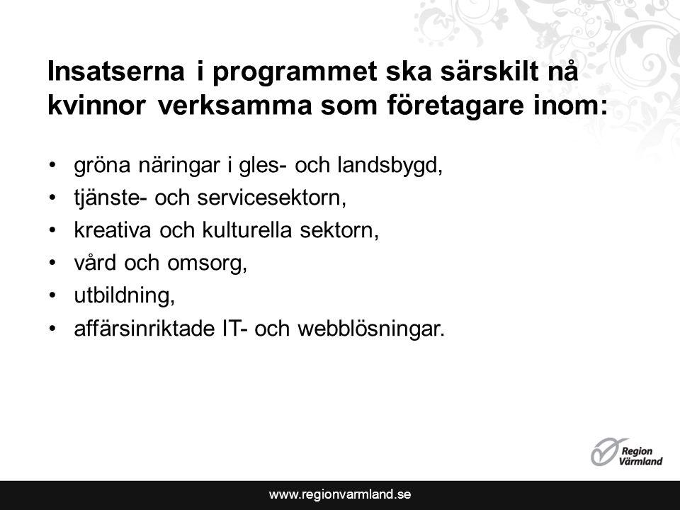 www.regionvarmland.se Insatserna i programmet ska särskilt nå kvinnor verksamma som företagare inom: gröna näringar i gles- och landsbygd, tjänste- och servicesektorn, kreativa och kulturella sektorn, vård och omsorg, utbildning, affärsinriktade IT- och webblösningar.