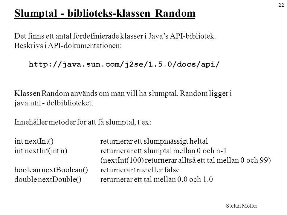 22 Stefan Möller Slumptal - biblioteks-klassen Random Det finns ett antal fördefinierade klasser i Java's API-bibliotek.