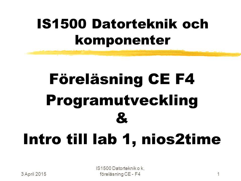 3 April 2015 IS1500 Datorteknik o k, föreläsning CE - F41 IS1500 Datorteknik och komponenter Föreläsning CE F4 Programutveckling & Intro till lab 1, nios2time