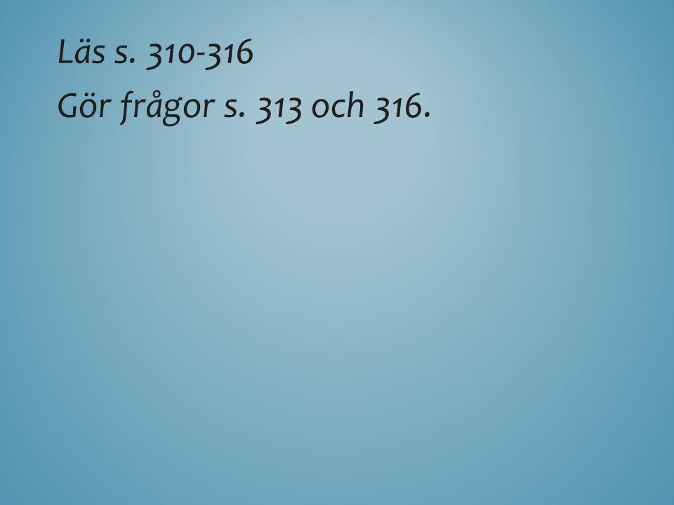 Läs s. 310-316 Gör frågor s. 313 och 316.