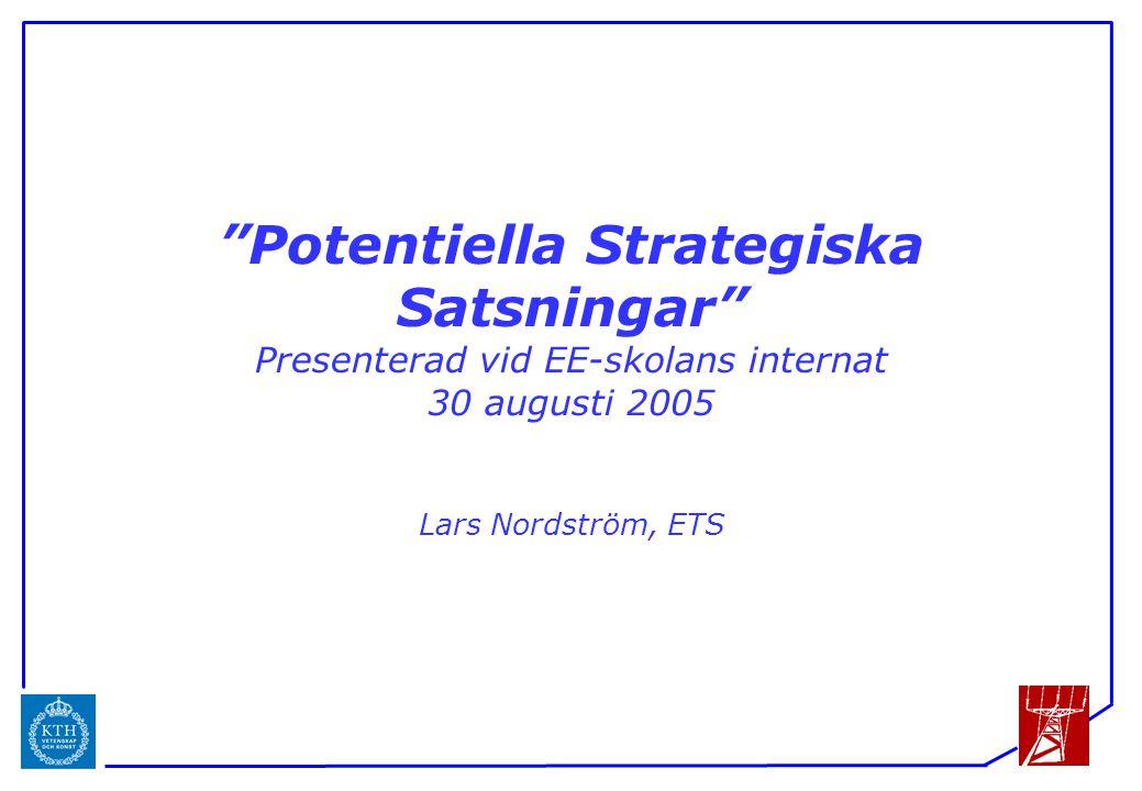 """ICS """"Potentiella Strategiska Satsningar"""" Presenterad vid EE-skolans internat 30 augusti 2005 Lars Nordström, ETS"""