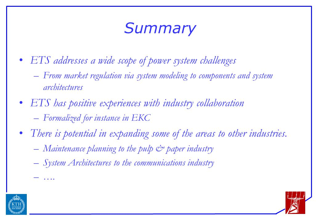 ICS Summary ETS addresses a wide scope of power system challenges –From market regulation via system modeling to components and system architectures E