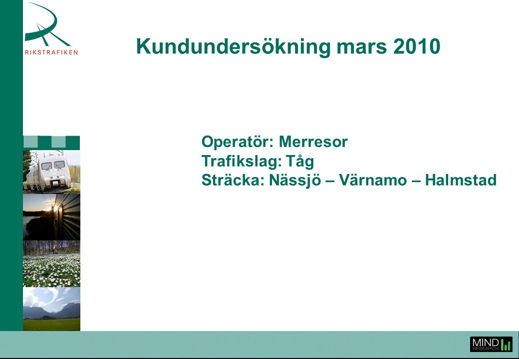 Kundundersökning mars 2010 Operatör: Merresor Trafikslag: Tåg Sträcka: Nässjö – Värnamo – Halmstad