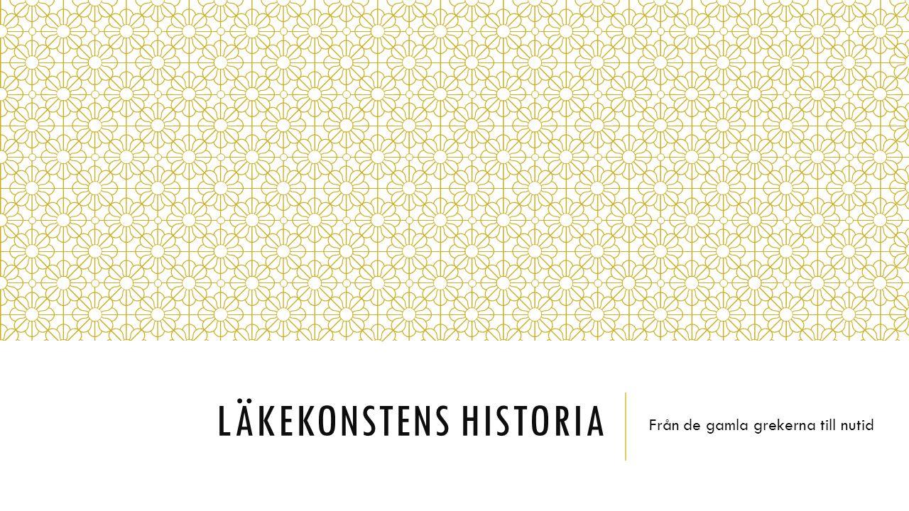 LÄKEKONSTENS HISTORIA Från de gamla grekerna till nutid