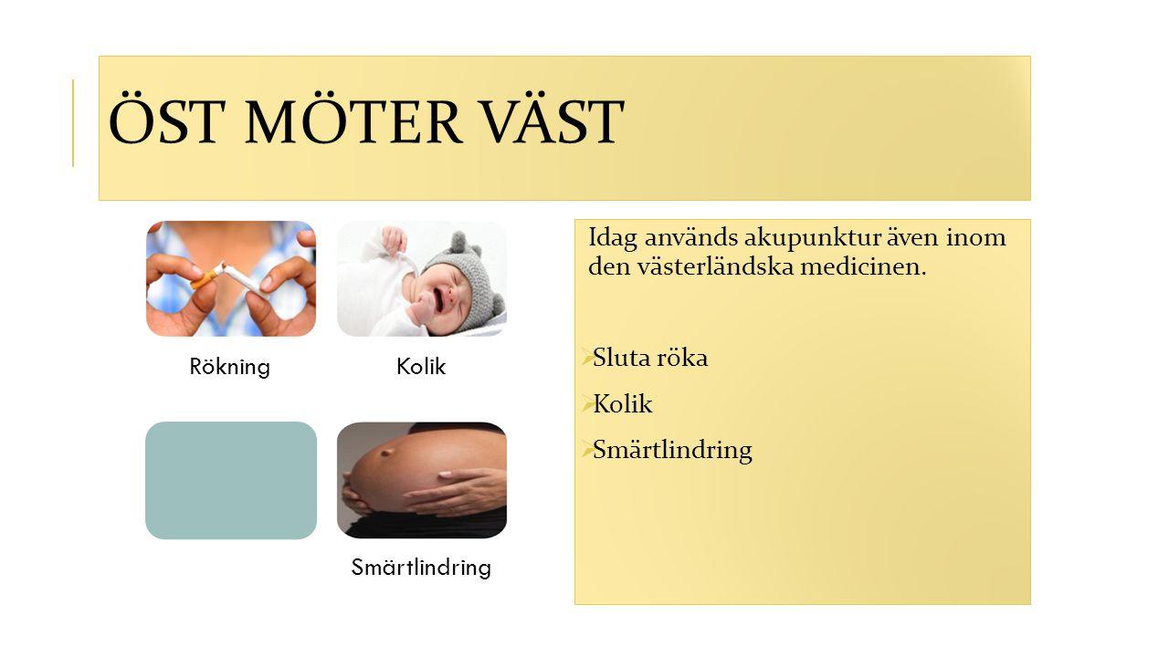 ÖST MÖTER VÄST RökningKolik Smärtlindring Idag används akupunktur även inom den västerländska medicinen.  Sluta röka  Kolik  Smärtlindring