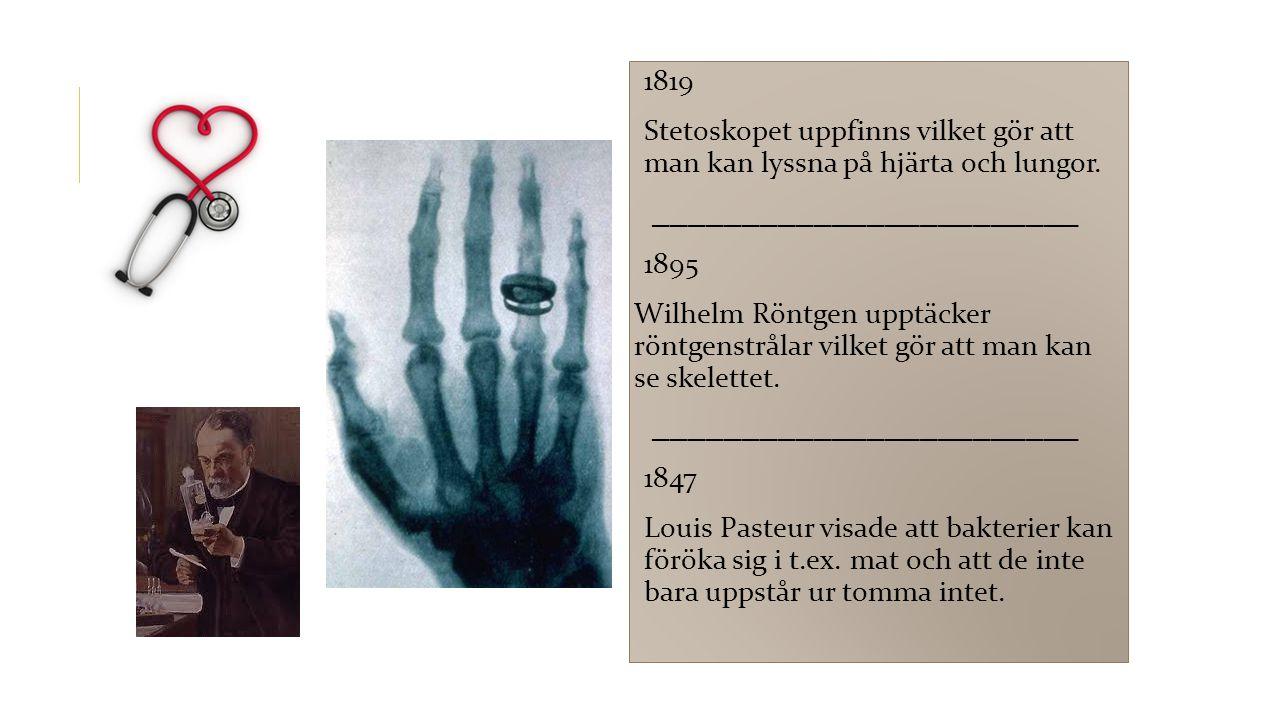 1819 Stetoskopet uppfinns vilket gör att man kan lyssna på hjärta och lungor. ________________________ 1895 Wilhelm Röntgen upptäcker röntgenstrålar v