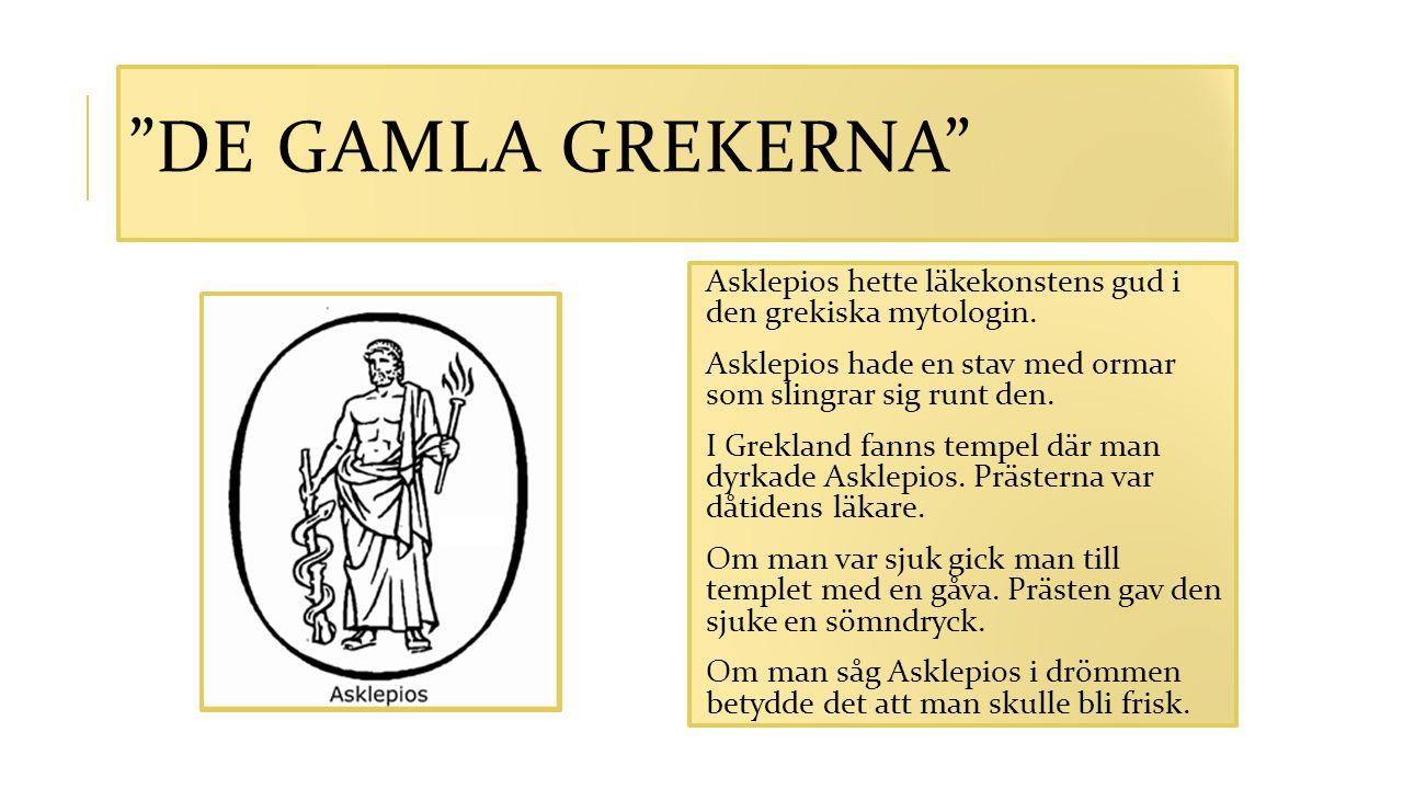 """""""DE GAMLA GREKERNA"""" Asklepios hette läkekonstens gud i den grekiska mytologin. Asklepios hade en stav med ormar som slingrar sig runt den. I Grekland"""