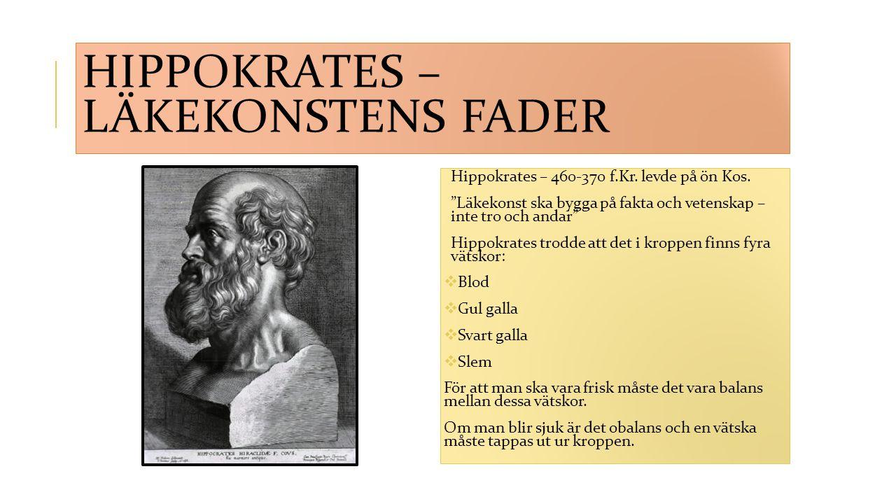 """HIPPOKRATES – LÄKEKONSTENS FADER Hippokrates – 460-370 f.Kr. levde på ön Kos. """"Läkekonst ska bygga på fakta och vetenskap – inte tro och andar"""" Hippok"""