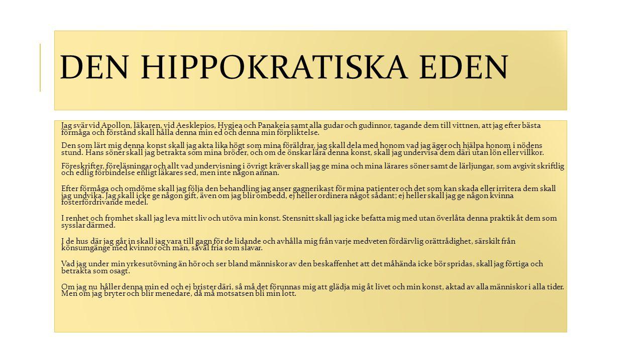 DEN HIPPOKRATISKA EDEN Jag svär vid Apollon, läkaren, vid Aesklepios, Hygiea och Panakeia samt alla gudar och gudinnor, tagande dem till vittnen, att
