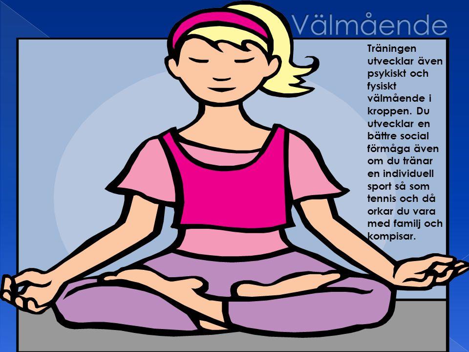 Träningen utvecklar även psykiskt och fysiskt välmående i kroppen. Du utvecklar en bättre social förmåga även om du tränar en individuell sport så som