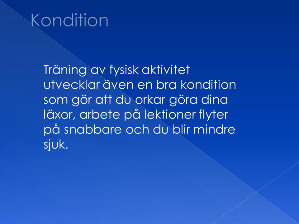 Träning av fysisk aktivitet utvecklar även en bra kondition som gör att du orkar göra dina läxor, arbete på lektioner flyter på snabbare och du blir m