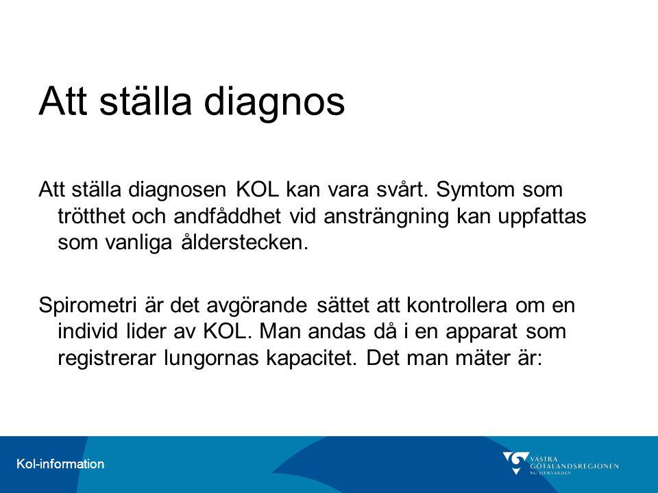 Kol-information Att ställa diagnos Att ställa diagnosen KOL kan vara svårt. Symtom som trötthet och andfåddhet vid ansträngning kan uppfattas som vanl