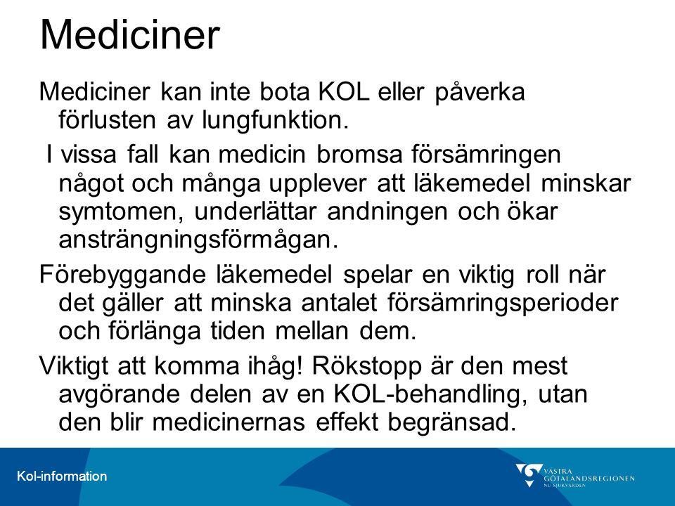 Kol-information Mediciner Mediciner kan inte bota KOL eller påverka förlusten av lungfunktion. I vissa fall kan medicin bromsa försämringen något och