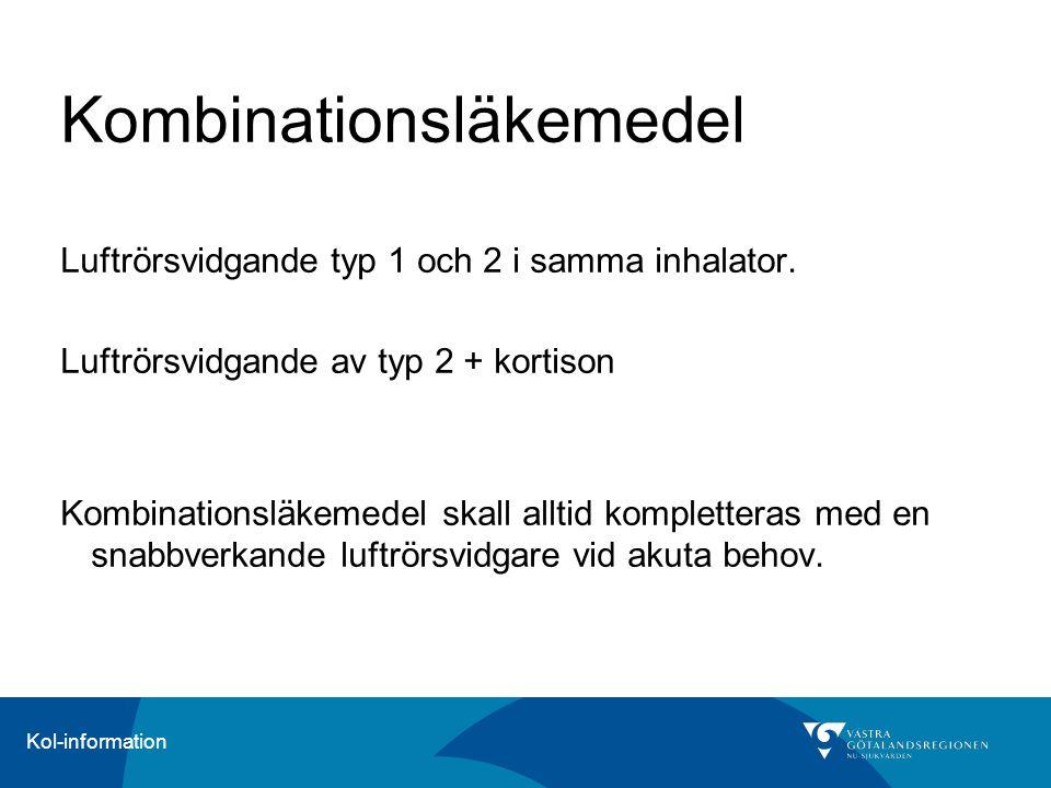 Kol-information Kombinationsläkemedel Luftrörsvidgande typ 1 och 2 i samma inhalator. Luftrörsvidgande av typ 2 + kortison Kombinationsläkemedel skall