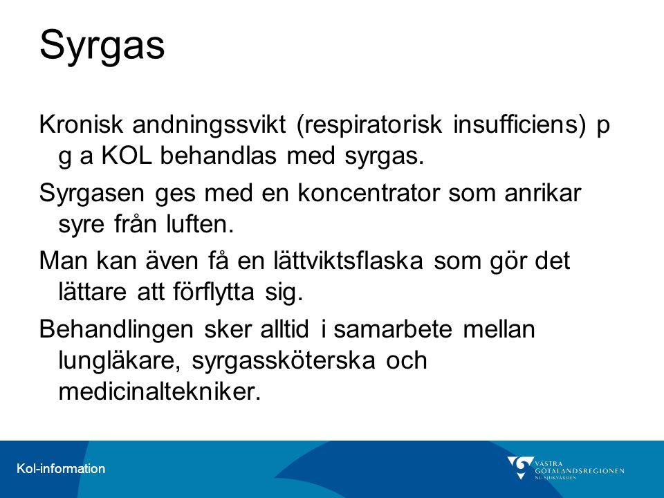 Kol-information Syrgas Kronisk andningssvikt (respiratorisk insufficiens) p g a KOL behandlas med syrgas. Syrgasen ges med en koncentrator som anrikar