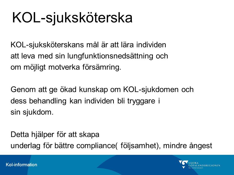 Kol-information KOL-sjuksköterska KOL-sjuksköterskans mål är att lära individen att leva med sin lungfunktionsnedsättning och om möjligt motverka förs