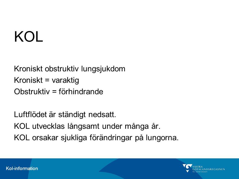 Kol-information KOL Kroniskt obstruktiv lungsjukdom Kroniskt = varaktig Obstruktiv = förhindrande Luftflödet är ständigt nedsatt. KOL utvecklas långsa