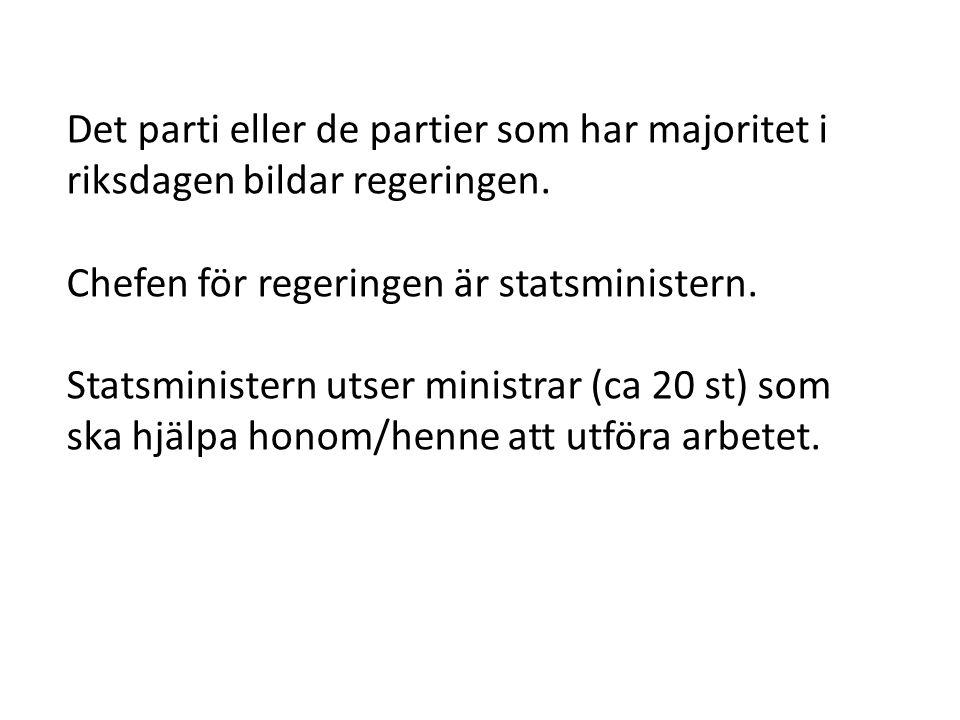 Det parti eller de partier som har majoritet i riksdagen bildar regeringen. Chefen för regeringen är statsministern. Statsministern utser ministrar (c