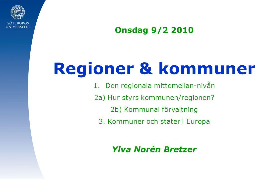 Onsdag 9/2 2010 Regioner & kommuner 1.Den regionala mittemellan-nivån 2a) Hur styrs kommunen/regionen? 2b) Kommunal förvaltning 3. Kommuner och stater