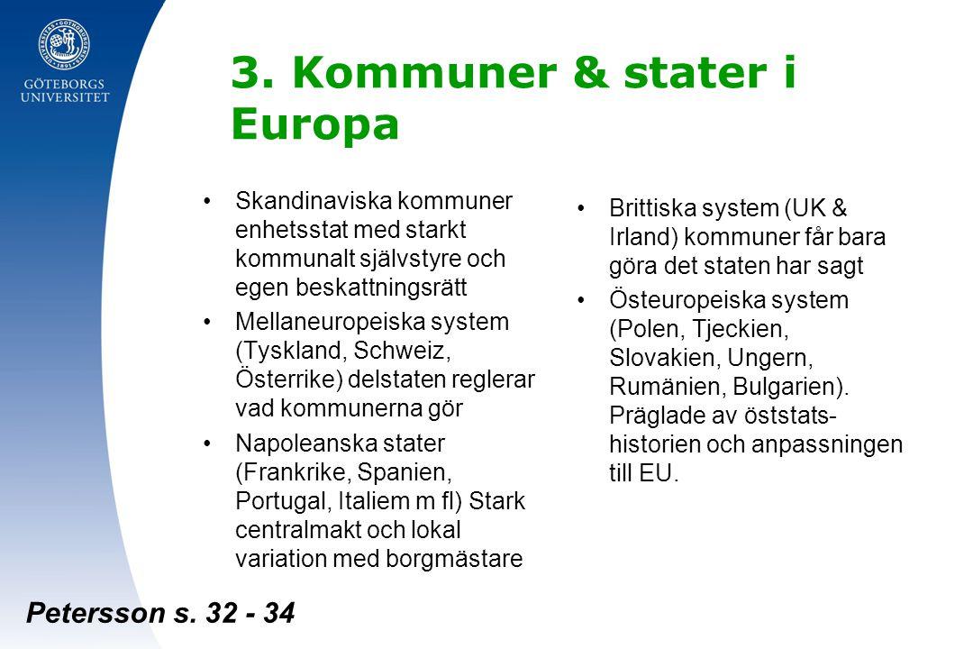 3. Kommuner & stater i Europa Skandinaviska kommuner enhetsstat med starkt kommunalt självstyre och egen beskattningsrätt Mellaneuropeiska system (Tys