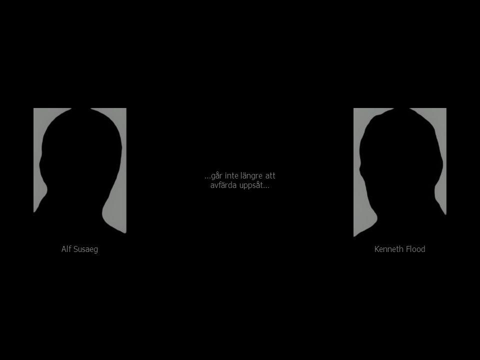 Alf Susaeg Kenneth Flood …går inte längre att avfärda uppsåt… …går inte längre att avfärda uppsåt…