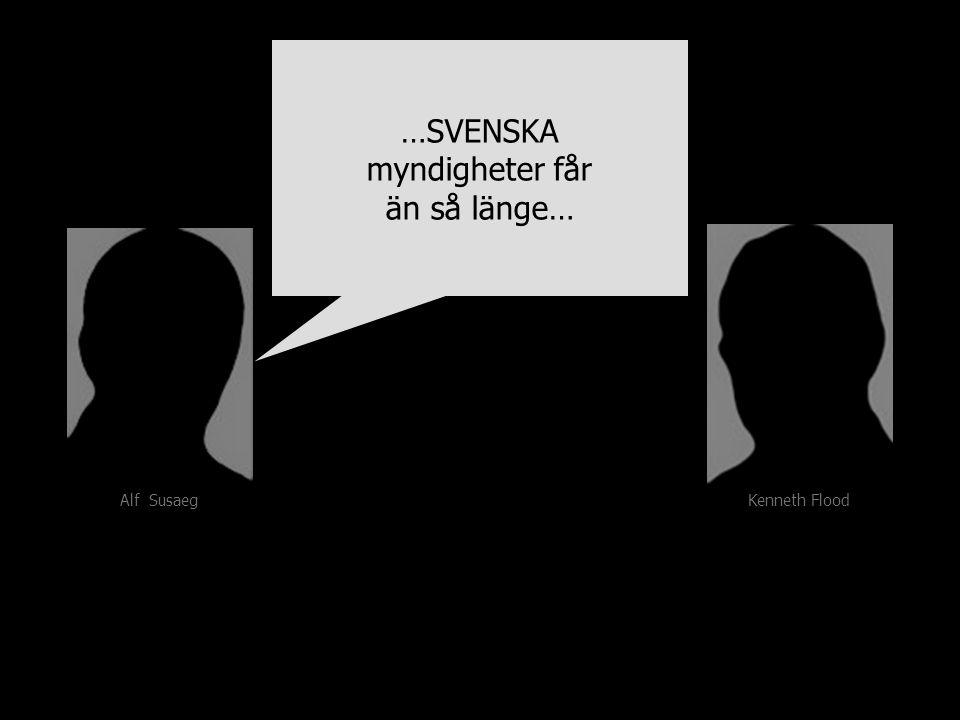 Kenneth Flood Alf Susaeg …SVENSKA myndigheter får än så länge… …SVENSKA myndigheter får än så länge…