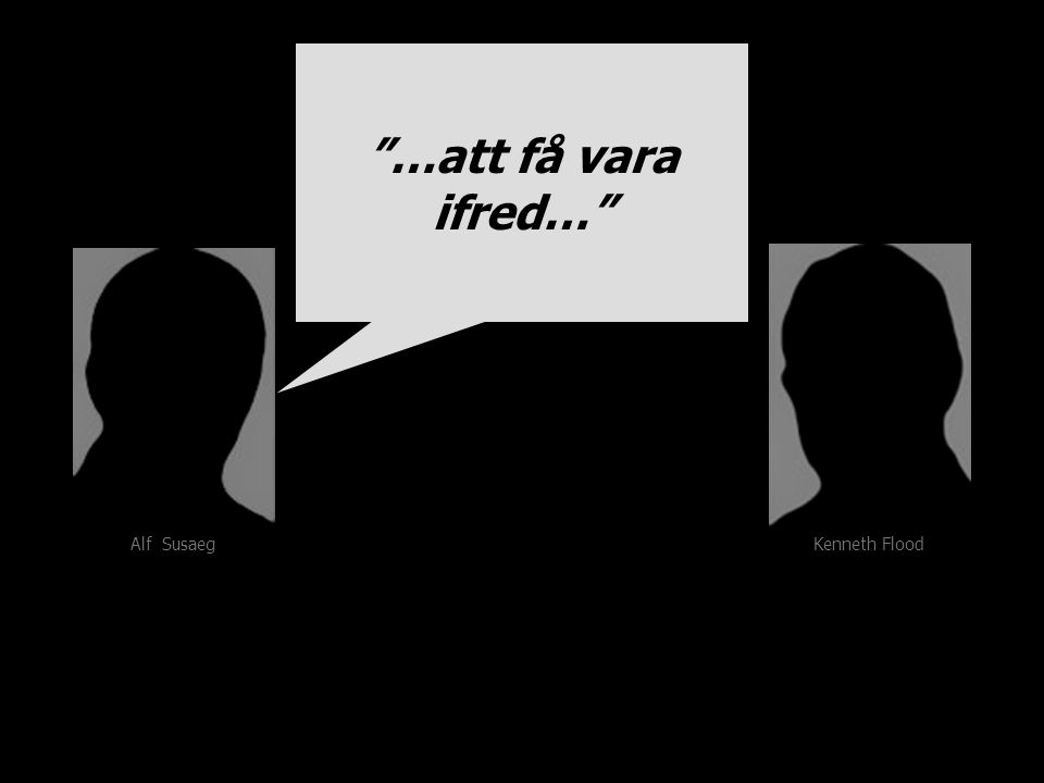 Kenneth Flood Alf Susaeg …att få vara ifred…