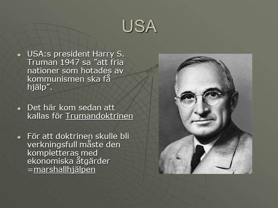 """USA  USA:s president Harry S. Truman 1947 sa """"att fria nationer som hotades av kommunismen ska få hjälp"""".  Det här kom sedan att kallas för Trumando"""