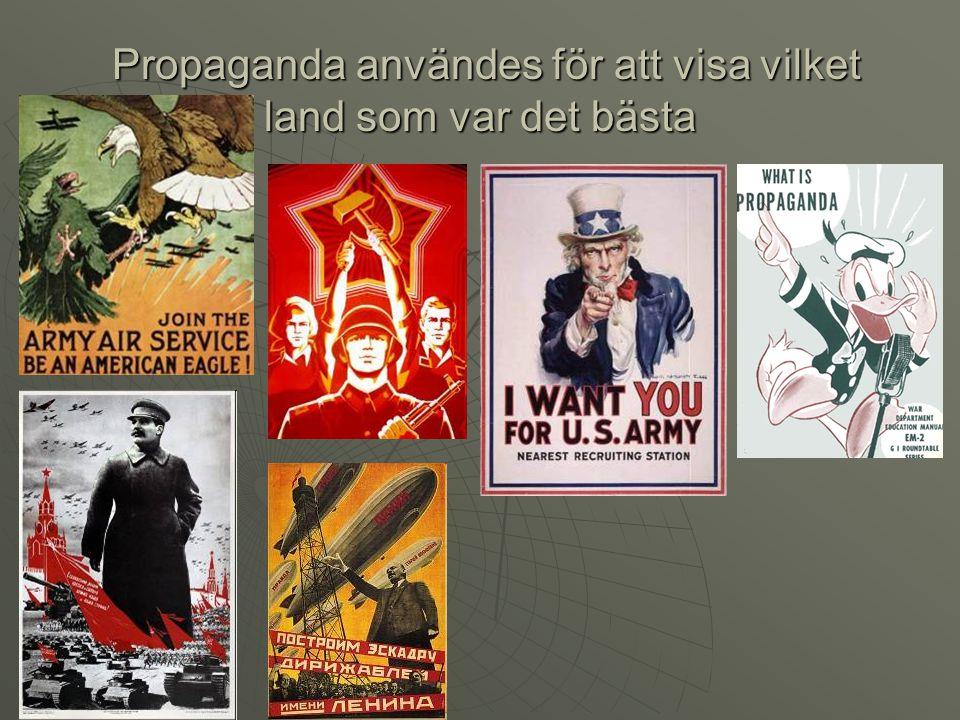 Propaganda användes för att visa vilket land som var det bästa Propaganda användes för att visa vilket land som var det bästa