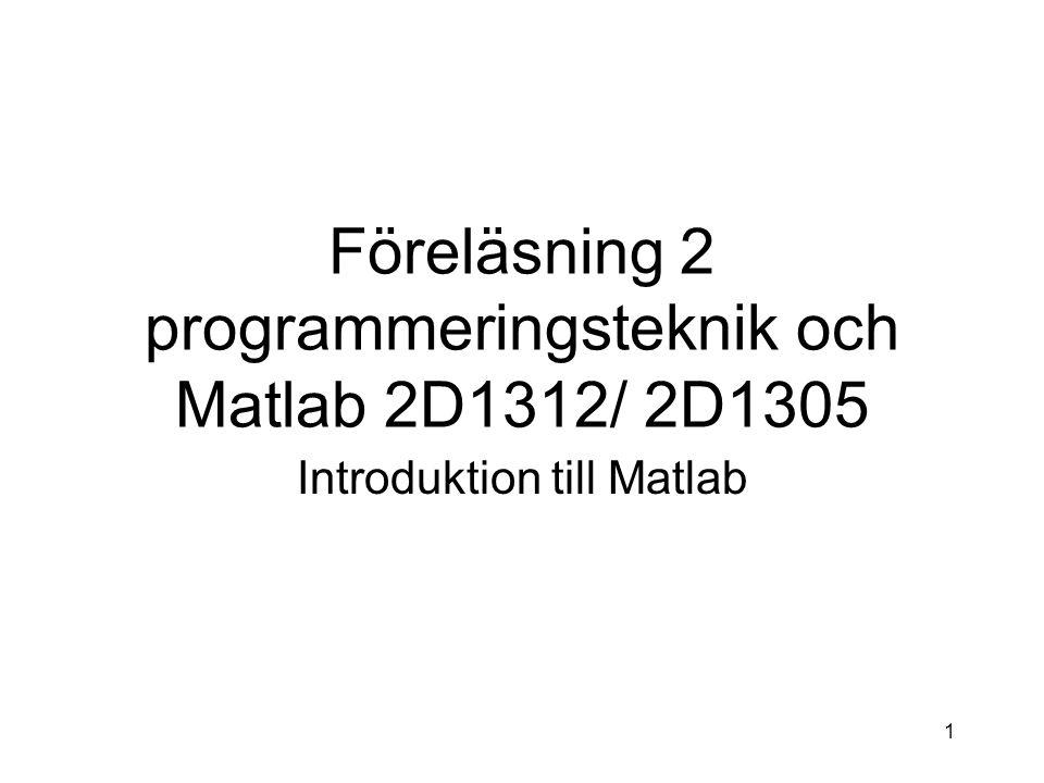 2 Matlab Matlab är ett verktyg som är speciellt bra för numeriska beräkningar Matlab har kraftfulla visualiseringsmöjligheter Se Matlab som en mycket kraftfull miniräknare