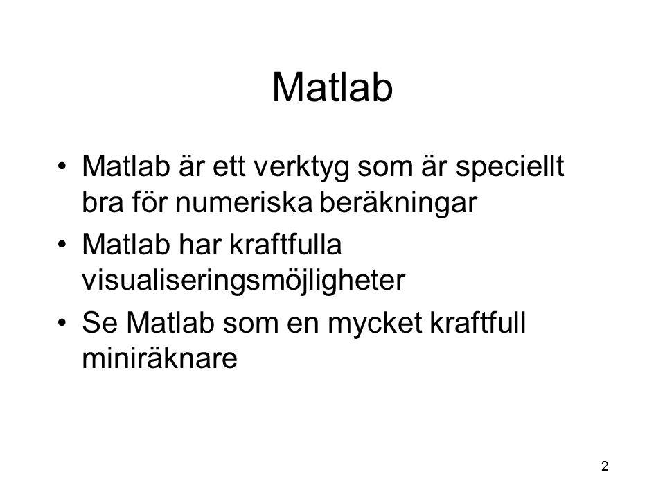 2 Matlab Matlab är ett verktyg som är speciellt bra för numeriska beräkningar Matlab har kraftfulla visualiseringsmöjligheter Se Matlab som en mycket