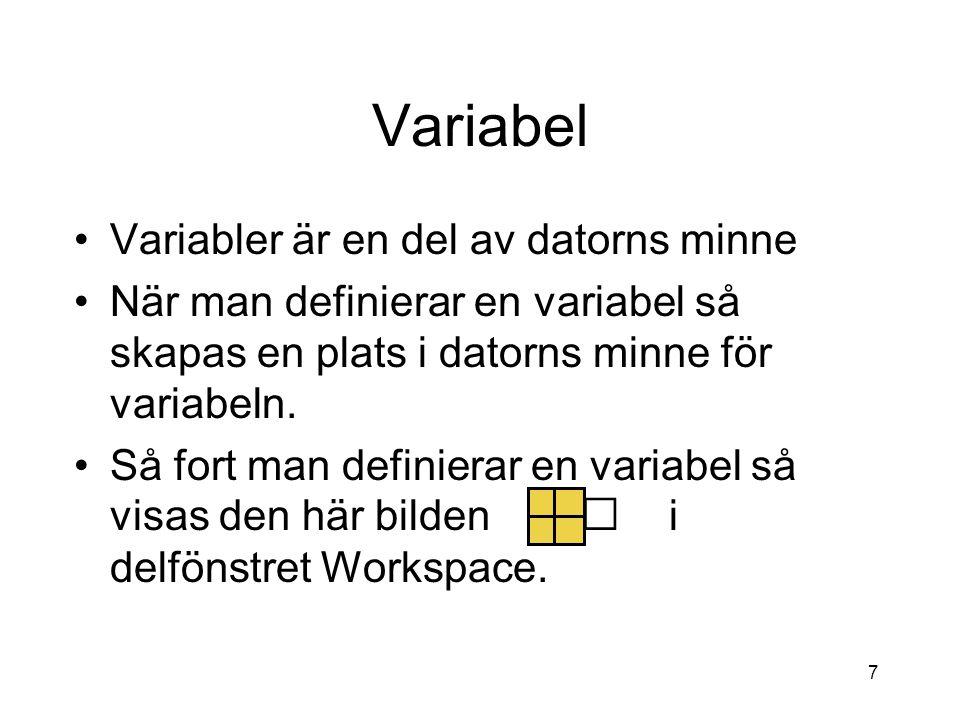 7 Variabel Variabler är en del av datorns minne När man definierar en variabel så skapas en plats i datorns minne för variabeln. Så fort man definiera