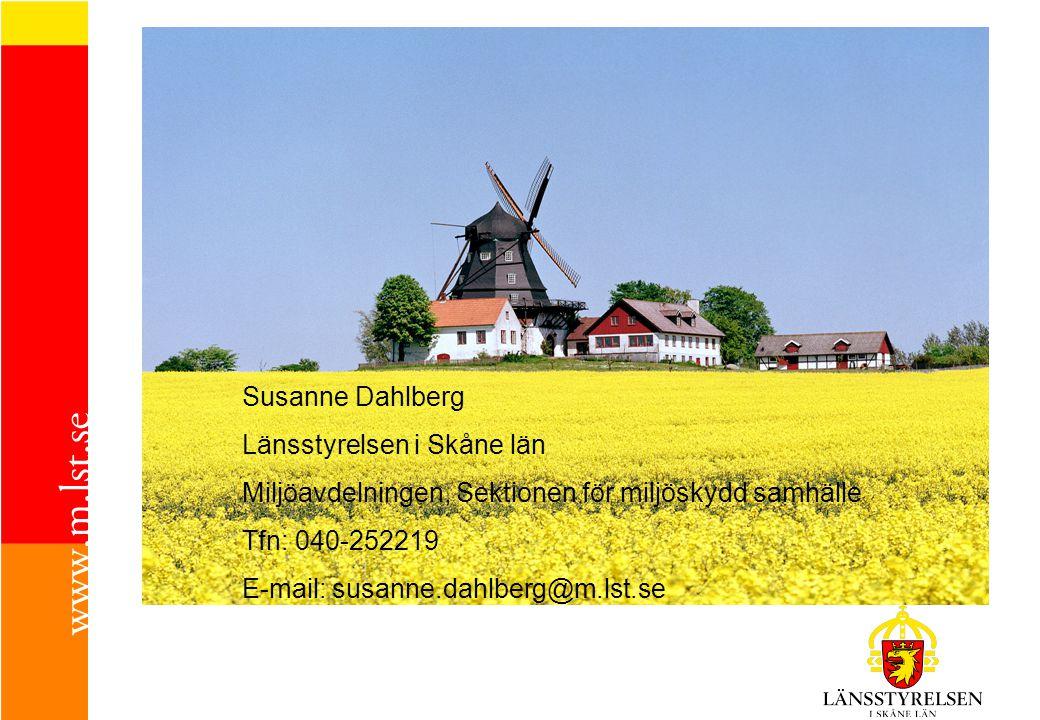 Susanne Dahlberg Länsstyrelsen i Skåne län Miljöavdelningen, Sektionen för miljöskydd samhälle Tfn: 040-252219 E-mail: susanne.dahlberg@m.lst.se