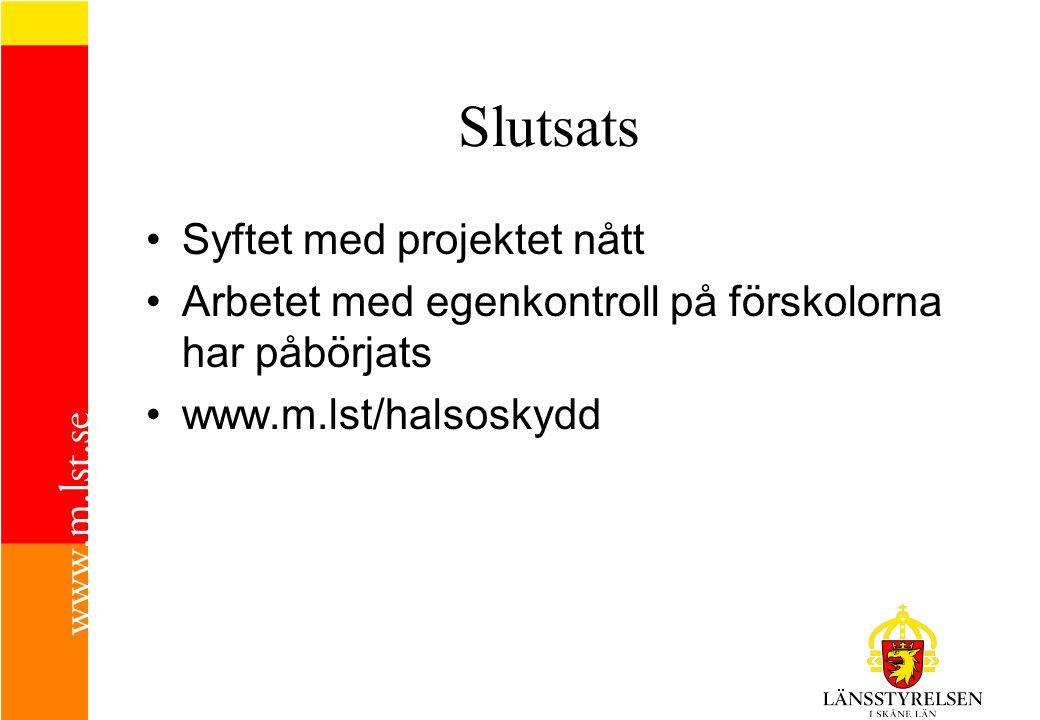 Slutsats Syftet med projektet nått Arbetet med egenkontroll på förskolorna har påbörjats www.m.lst/halsoskydd