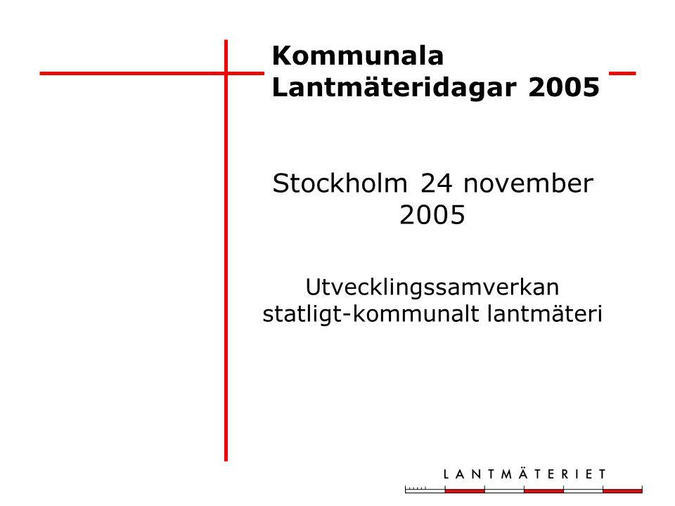 Kommunala Lantmäteridagar 2005 Stockholm 24 november 2005 Utvecklingssamverkan statligt-kommunalt lantmäteri