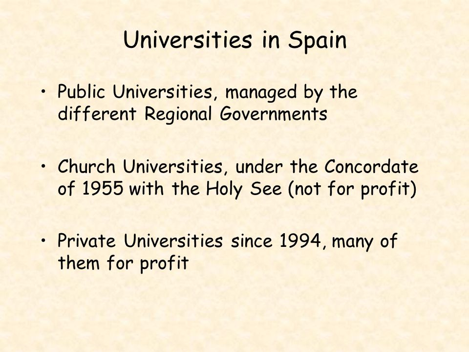 Universities in Spain Public Universities, managed by the different Regional Governments Church Universities, under the Concordate of 1955 with the Ho