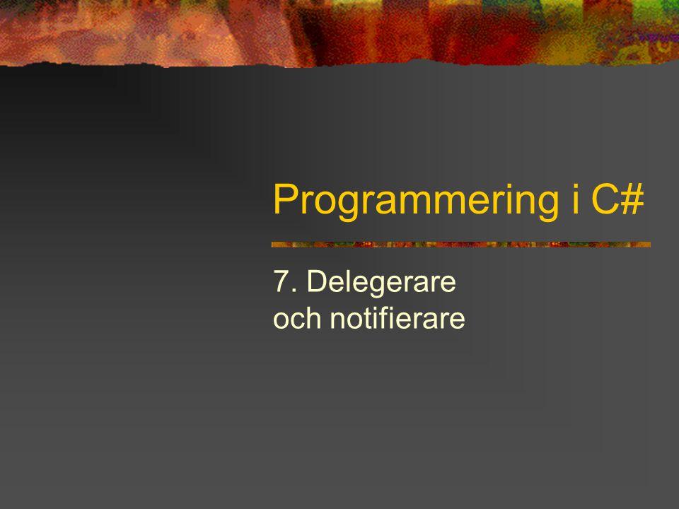 Programmering i C# 7. Delegerare och notifierare