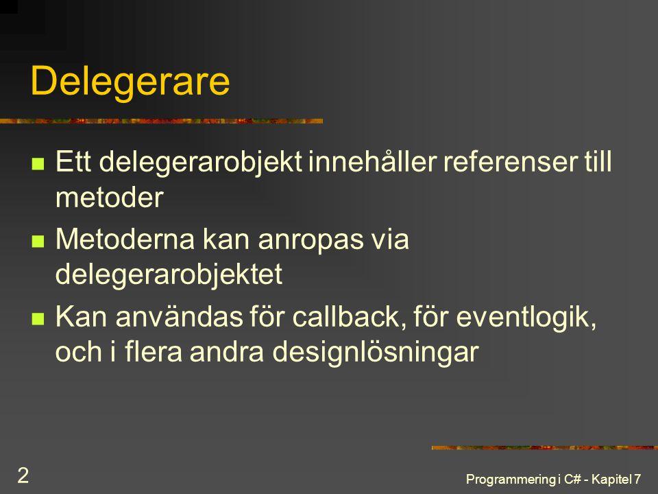 Programmering i C# - Kapitel 7 2 Delegerare Ett delegerarobjekt innehåller referenser till metoder Metoderna kan anropas via delegerarobjektet Kan anv