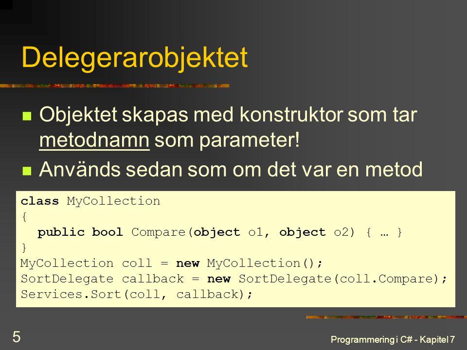 Programmering i C# - Kapitel 7 5 Delegerarobjektet Objektet skapas med konstruktor som tar metodnamn som parameter! Används sedan som om det var en me